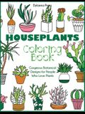 Houseplants Coloring Book: Gorgeous Botanical Designs for People Who Love Plants