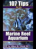 107 Tips for the Marine Reef Aquarium