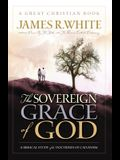 The Sovereign Grace of God: A Biblical Study of the Doctrines of Calvinism