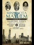 Minnesota Mayhem: A History of Calamitous Events, Horrific Accidents, Dastardly Crime & Dreadful Behavior in the Land of Ten Thousand La