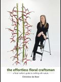 The Effortless Floral Craftsman: A Floral Crafter's Guide to Crafting with Nature
