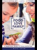 Food, Love, Family: A Practical Guide to Child Nutrition