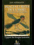Images Et Rites de la Mort Dans l'Égypte Ancienne: L'Apport Des Liturgies Funéraires