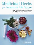 Medicinal Herbs for Immune Defense: 104 Trusted Recipes for Fighting Colds, Flus, Fevers, and More