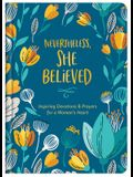 Nevertheless, She Believed: Inspiring Devotions and Prayers for a Woman's Heart