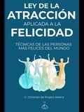Ley de la Atracción Aplicada a la Felicidad: Técnicas de Las Personas Más Felices Del Mundo
