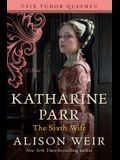 Katharine Parr, the Sixth Wife