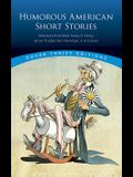 Humorous American Short Stories: Selections from Mark Twain, O. Henry, James Thurber, Kurt Vonnegut, Jr. and More
