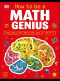 How to Be a Math Genius: Your Brilliant Brain and How to Train It
