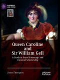 Queen Caroline and Sir William Gell: A Study in Royal Patronage and Classical Scholarship