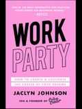 Workparty: How to Create & Cultivate the Career of Your Dreams