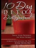10-Day Detox Diet Journal: Track Your Progress See What Works: A Must for Anyone on the 10-Day Detox Diet