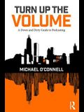 Turn Up the Volume: A Down and Dirty Guide to Podcasting