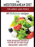 Mediterranean diet for middle aged people: 40 delicious recipes to make people over 40 years old healthy and fit!