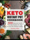 Keto Instant Pot Cookbook: 500 Easy and Quick Keto Diet Recipes for Your Instant Pot Pressure Cooker