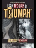 From Trouble to Triumph: True Stories of Redemption from Drugs, Gangs, and Prison