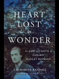 A Heart Lost in Wonder: The Life and Faith of Gerard Manley Hopkins