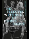 The Selected Writings of Pierre Hadot: Philosophy as Practice