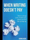 When Writing Doesn't Pay: How to keep your creative joy when you feel like giving up