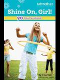 Shine On, Girl!: 90-Day Devotional