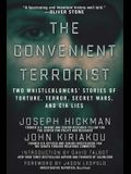 The Convenient Terrorist: Two Whistleblowers' Stories of Torture, Terror, Secret Wars, and CIA Lies
