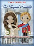 Yarn Whirled: The Royal Family: Easy-To-Craft Yarn Characters