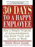 30 Days to a Happy Employee: How a Simple Program of Acknowledgment Can Build Trust and Loyalty at Work