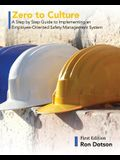 Zero to Culture: A Step by Step Guide to Implementing an Employee-Oriented Safety Management System