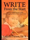 Write From the Start: A Guide for Teachers to Teach Writing and for Struggling Students to Learn How to Write