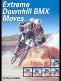 Extreme Downhill BMX Moves (Behind the Moves)