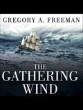 The Gathering Wind Lib/E: Hurricane Sandy, the Sailing Ship Bounty, and a Courageous Rescue at Sea