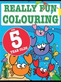 Really Fun Colouring Book For 5 Year Olds: Fun & creative colouring for five year old children