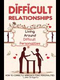 Difficult People: Strategies for Dealing with Toxic People. Relationships, Taking Responsibility, Disruptive People, Jealous and Clingy,