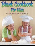 Blank Cookbook For Kids: Cooking Fun For Kids