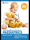 The Unofficial Guide to Paediatrics: Core Curriculum, Osces, Clinical Examinations, Practical Skills, 60+ Clinical Cases, 200+mcqs 1000+ High Definiti