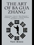 The Art of Ba Gua Zhang: Meditation ∗ Health ∗ Self-Defense ∗ Exercise ∗ Longevity ∗ Motion Science ∗ Philo