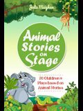 Animal Stories on Stage: 20 Children's Plays based on Animal Stories