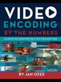 Video Encoding by the Numbers: Eliminate the Guesswork from Your Streaming Video