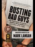 Busting Bad Guys: My True Crime Stories of Bookies, Drug Dealers, and Ladies of the Night