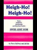 Heigh Ho! Heigh Ho!: Funny, Insightful, Encouraging, And Sometimes Painful Quotes About Work