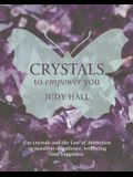 Crystals to Empower You: Use Crystals and the Law of Attraction to Manifest Abundance, Wellbeing and Happiness