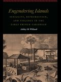 Engendering Islands: Sexuality, Reproduction, and Violence in the Early French Caribbean