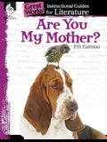 Are You My Mother?: An Instructional Guide for Literature: An Instructional Guide for Literature