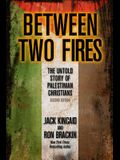 Between Two Fires: The Untold Story of Palestinian Christians