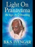 Light on Prãnãyãma: The Yogic Art of Breathing