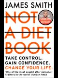 Not a Diet Book: Take Control. Gain Confidence. Change Your Life.