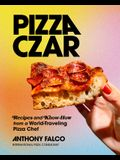 Pizza Czar: Recipes and Know-How from a World-Traveling Pizza Chef