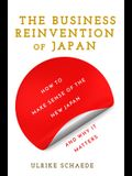 The Business Reinvention of Japan: How to Make Sense of the New Japan and Why It Matters
