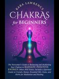 Chakras for Beginners The Newcomer's Guide to Awakening and Balancing Chakras. Radiate Positive Energy Others Will Notice. Includes a Spiritual Guide
