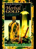 Herbal Gold: Healing Alternatives, the Complete Guide to the Use, Lore, and Application of Over 90 Essential Medicinal Herbs
